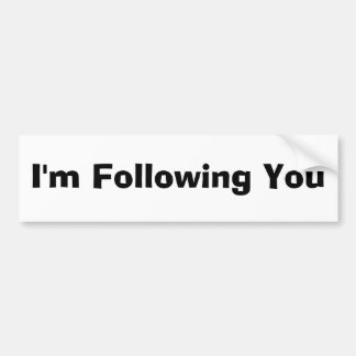I'm Following You Bumper Sticker