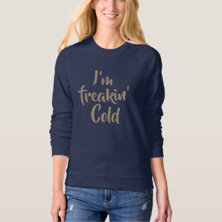 i'm freaking cold funny sweat shirt t-shirt design