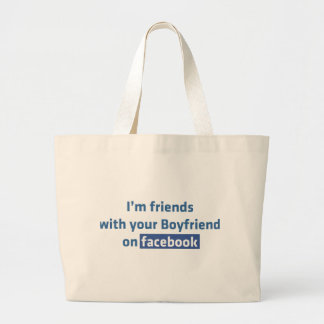 I'm friends with your boyfriend on facebook bag