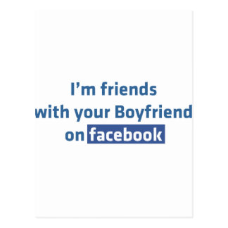 I'm friends with your boyfriend on facebook postcard