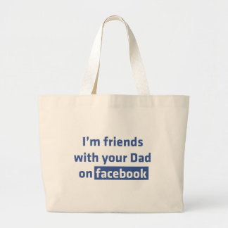 I'm friends with your Dad on Facebook Tote Bags