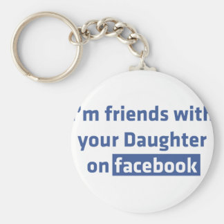 I'm friends with your daughter on facebook keychain