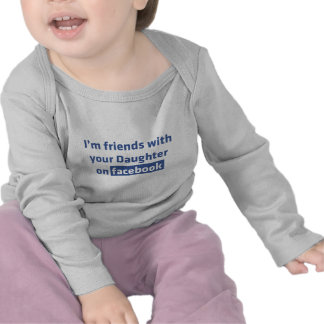 I'm friends with your daughter on facebook t-shirts