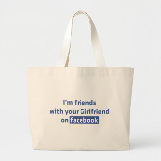 I'm friends with your girlfriend on facebook canvas bags