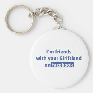 I'm friends with your Girlfriend on facebook Basic Round Button Key Ring