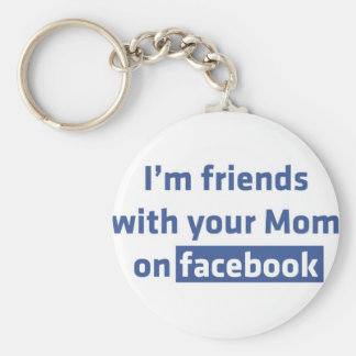 I'm friends with your Mom on facebook Key Chain