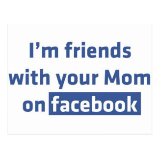 I'm friends with your Mom on facebook Postcard