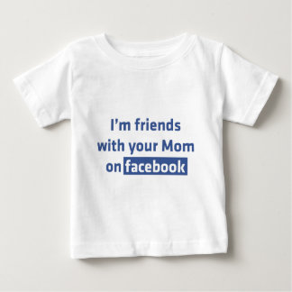 I'm friends with your Mom on facebook Tee Shirt