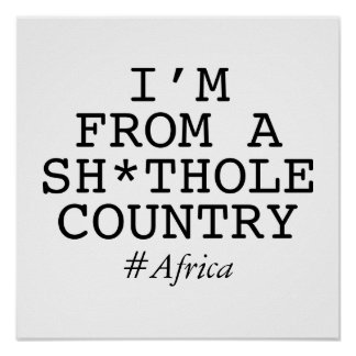 I'm From A Sh*thole Country Poster