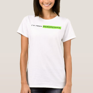 I'm from Mesopotamia. T-Shirt