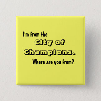 I'm from the City of Champions 15 Cm Square Badge