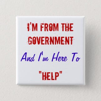 "I'm From the Government and I'm Here to ""Help"" 15 Cm Square Badge"