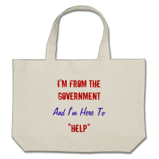 "I'm From the Government and I'm Here to ""Help"" Tote Bag"