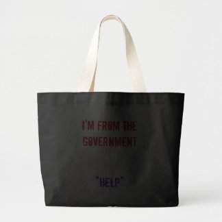 "I'm From the Government and I'm Here to ""Help"" Tote Bags"