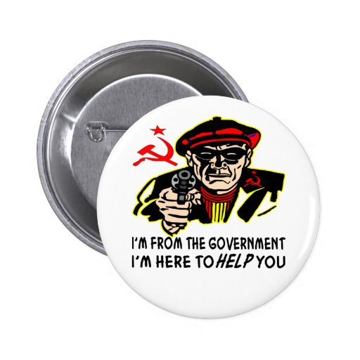 I'm From The Government I'm Here To HELP You Pins