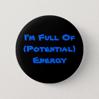 I'm Full Of (Potential) Energy 6 Cm Round Badge