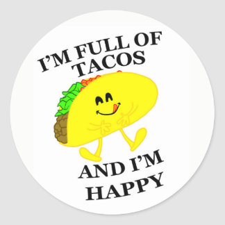 I'm Full of Tacos And I'm Happy STICKERS! Classic Round Sticker