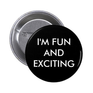 I'M FUN AND EXCITING 6 CM ROUND BADGE