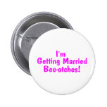 Im Getting Married Beeotches Pink Badge
