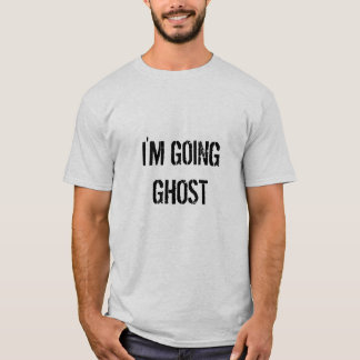 i'm going ghost T-Shirt