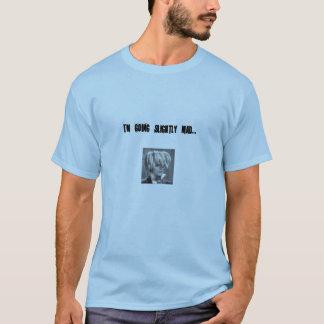 I'm Going Slightly Mad T-Shirt