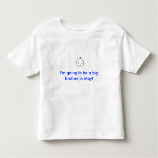 I'm going to be a big brother in May! Toddler T-Shirt