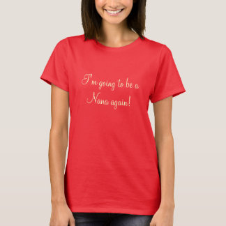 I'm going to be a Nana again! T-Shirt