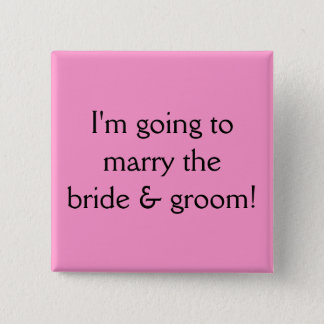 I'm going to marry the bride & groom! 15 cm square badge