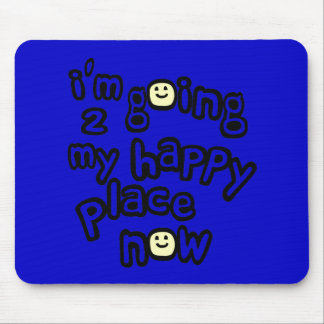 I'm Going To My Happy Place Now With Smiley Faces Mouse Pad