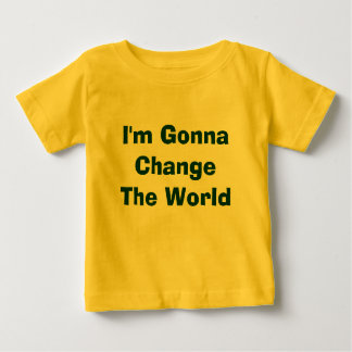 I'm Gonna Change The World Baby T-Shirt
