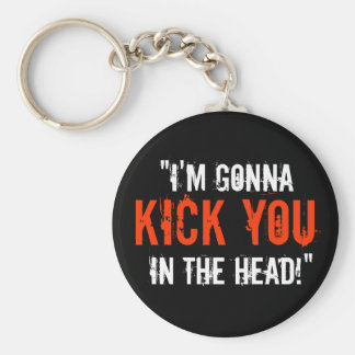 """""""I'm Gonna Kick You in the Head"""" Key Ring"""