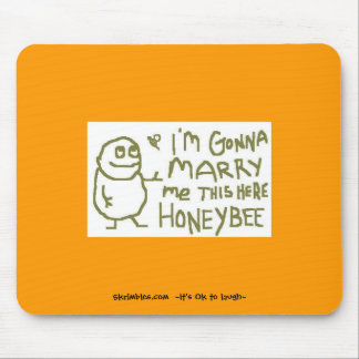 Im Gonna Marry Me This Here Honeybee Mouse Pad
