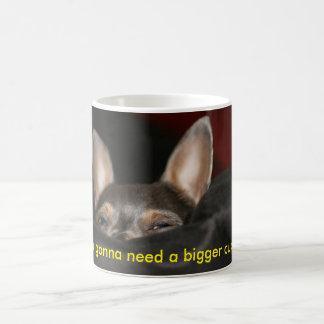 I'm Gonna Need a Bigger Cup! Coffee Mug
