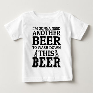 I'M GONNA NEED ANOTHER BEER! BABY T-Shirt