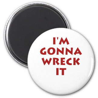 I'm Gonna Wreck It! 6 Cm Round Magnet