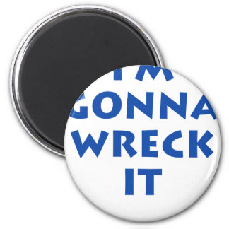 I'm Gonna Wreck It 6 Cm Round Magnet
