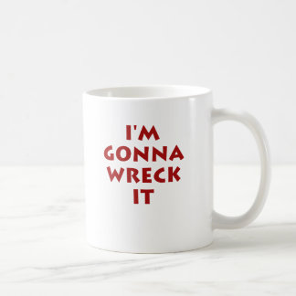 I'm Gonna Wreck It! Coffee Mug