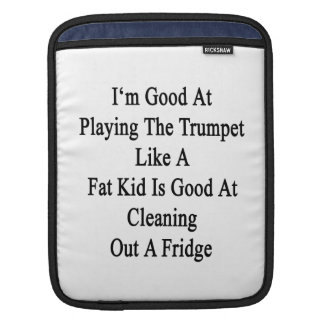 I'm Good At Playing The Trumpet Like A Fat Kid Is iPad Sleeve