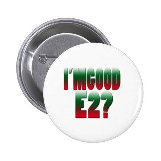 Im Good E2? 6 Cm Round Badge