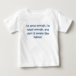 I'm good enough, I'm smart enough, and darn it ... T-shirt