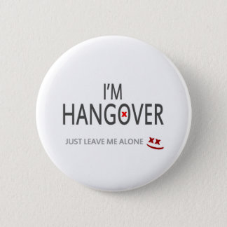 Im hangover, just leave me alone 6 cm round badge