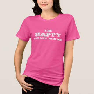I'm Happy (Please Join Me) T-Shirt