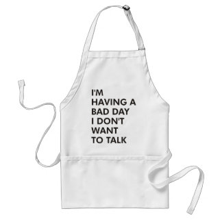 I'm having a bad day I don't want to talk Standard Apron