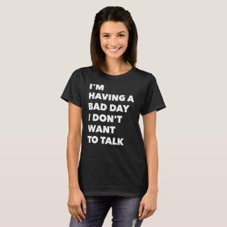 I'm Having a Bad Day I Don't Want to Talk T-Shirt