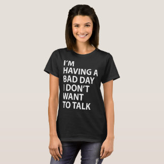 I'm having a bad day T-Shirt