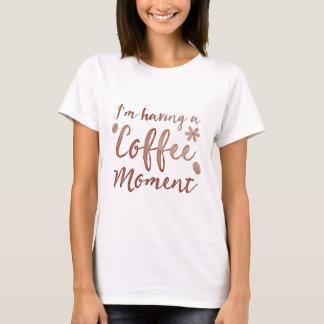 im having a coffee moment T-Shirt