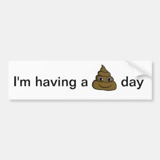 I'm having a poop day bumper sticker