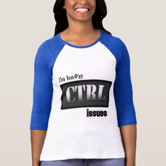 I'm Having CTRL Issues With Bkgrd & Effects T-Shirt