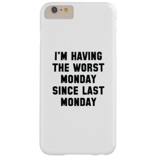 I'm Having The Worst Monday Barely There iPhone 6 Plus Case