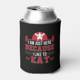 Im Here Because I Like Eat Funny Workout Can Cooler